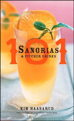 101 Sangrias & Pitcher Drinks By Haasarud, Kim/ Grablewski, Alexandra (PHT)